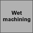 Wet machining